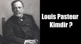Louis Pasteur Kimdir ?